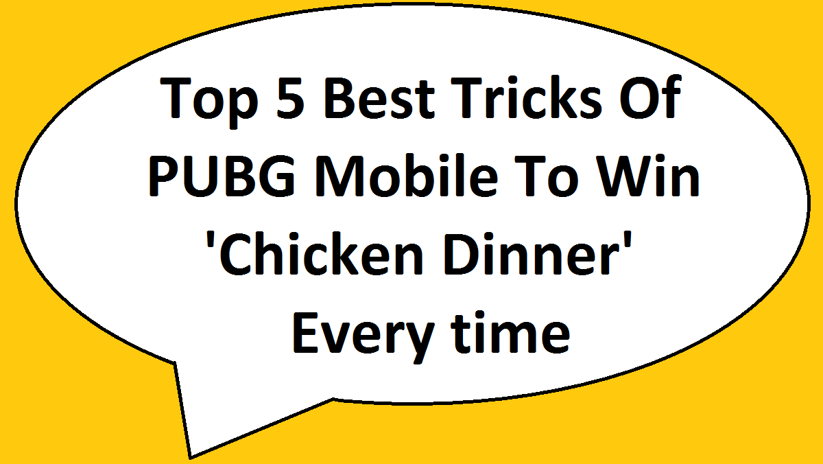 Top 5 Best Tricks Of PUBG Mobile To Win 'Chicken Dinner' Every time