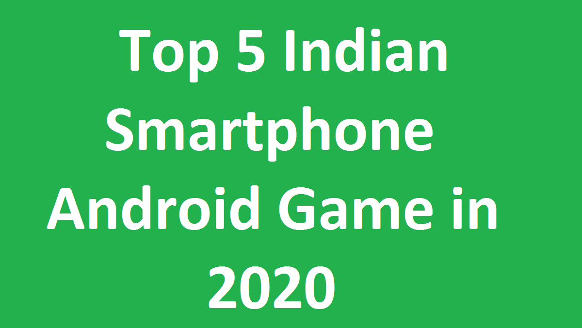 Top 5 Indian Smartphone Android Game in 2020