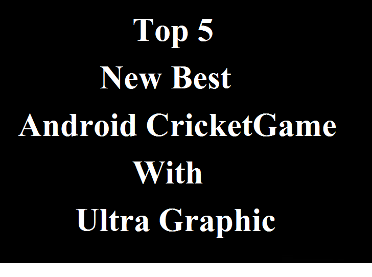 Top 5 New Best Android Cricket Game With Ultra Graphic