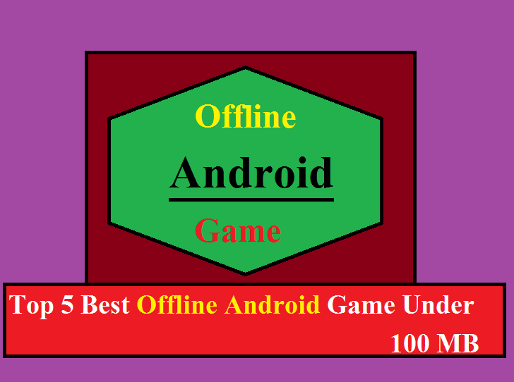 Top 5 Best Offline Android Game Under 100 MB