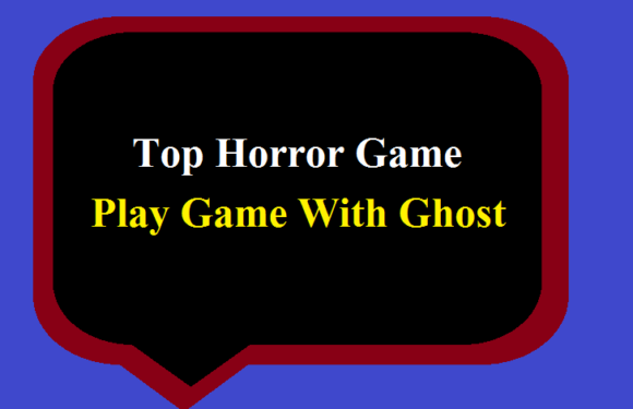 Top Horror Game – Play Game With Ghost