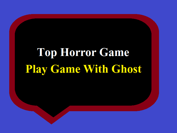 Top Horror Game - Play Game With Ghost