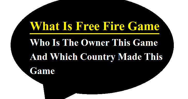 What Is Free Fire Game, Who Is The Owner This Game And Which Country Made This Game