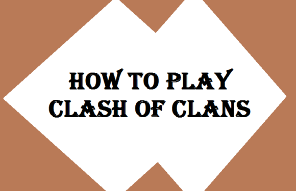 How to Play Clash of Clans Android Game