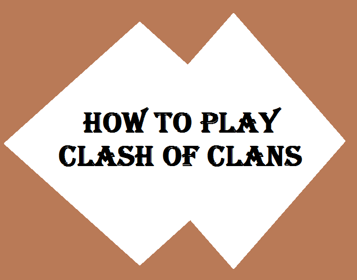 How to Play Clash of ClansHow to Play Clash of Clans