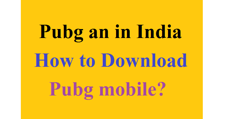 Pubg an in india How to Download Pubg mobile?