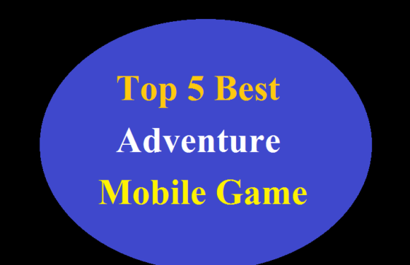 Top 5 Best Adventure Mobile Game