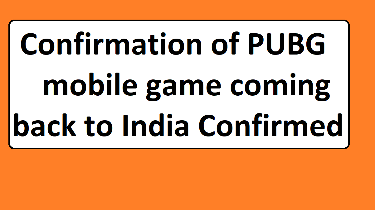 Confirmation of PUBG mobile game coming back to India Confirmed