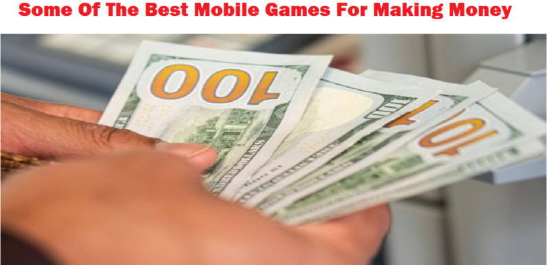 Some Of The Best Mobile Games For Making Money