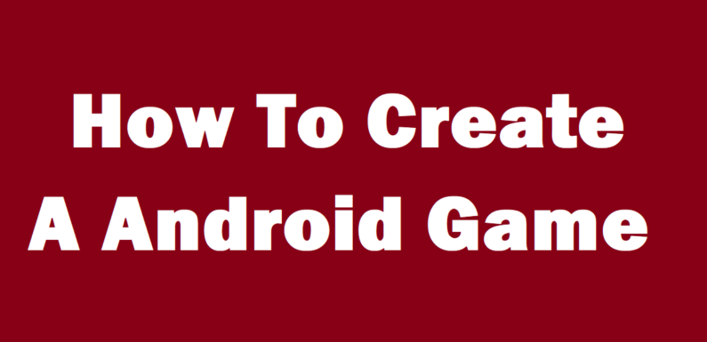 How To Create A Android Game ?