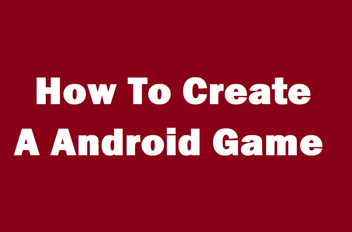 How To Create A Android Game