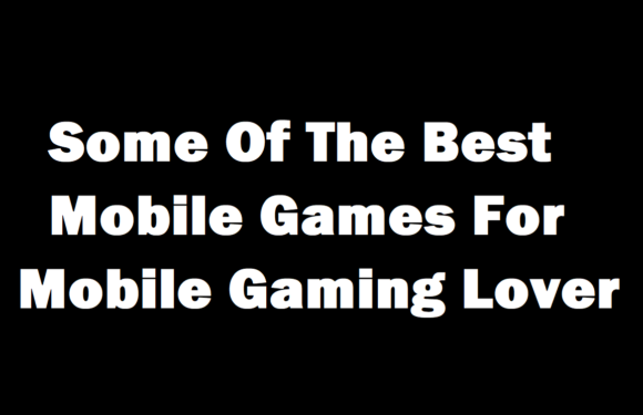Some Of The Best Mobile Games For Mobile Gaming Lover