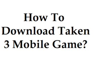 How To Download Taken 3 Mobile Game?