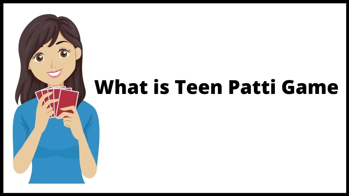 What is Teen Patti Game