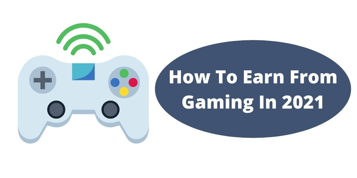 How To Earn From Gaming In 2021