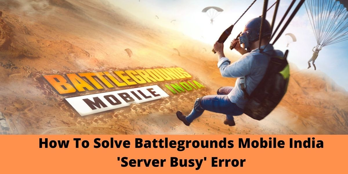 How To Solve Battlegrounds Mobile India 'Server Busy' Error