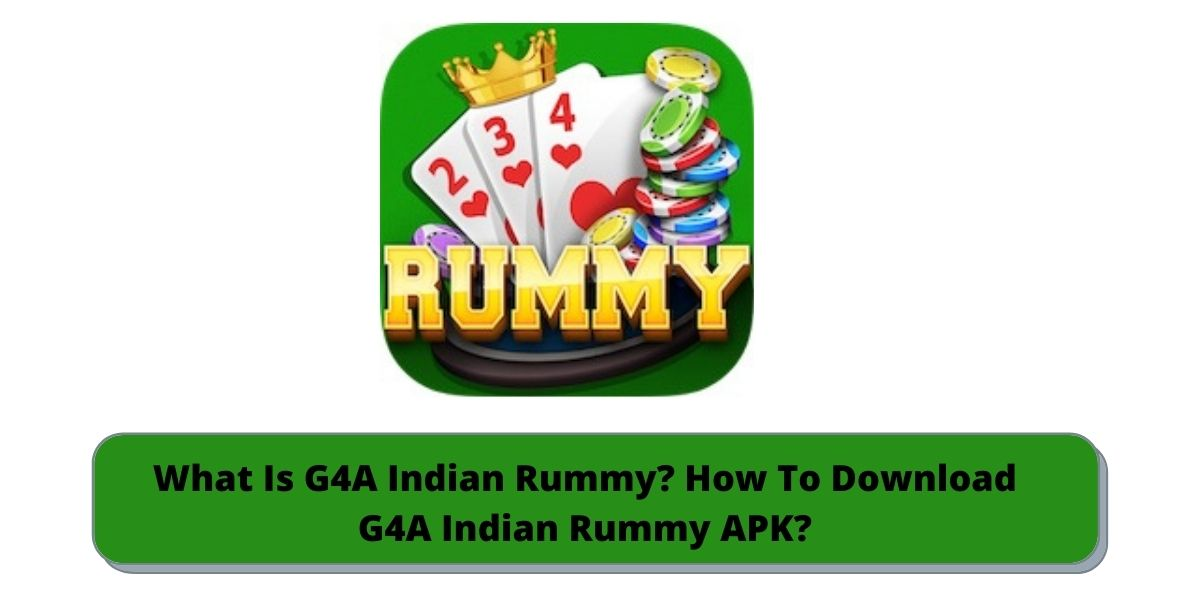 What Is G4A Indian Rummy? How To Download G4A Indian Rummy APK?